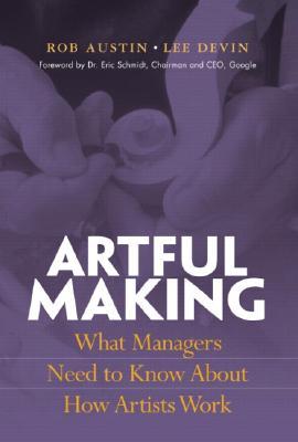 Artful Making By Austin, Robert D./ Devin, Lee