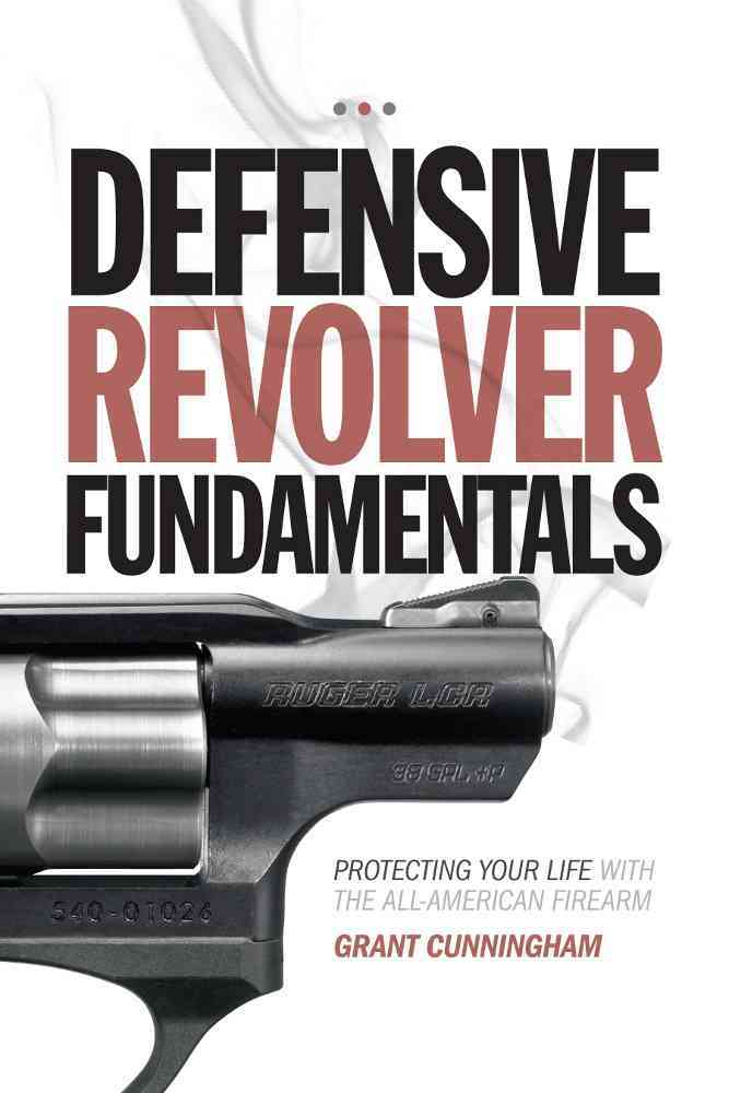 Defensive Revolver Fundamentals By Cunningham, Grant